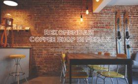 Rekomendasi Coffee Shop Medan